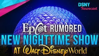 EPCOT's Rumored NEW Nighttime Show at Walt Disney World - Disney News - 3/22/18