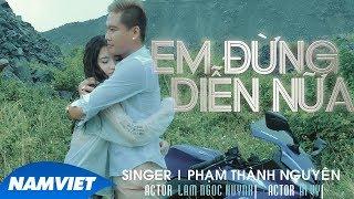 Em Đừng Diễn Nữa - Phạm Thành Nguyên (Official MV 4K)