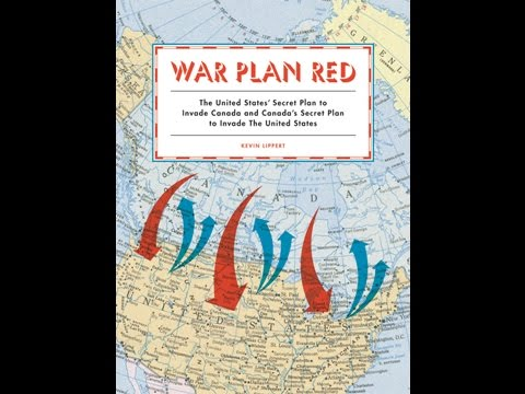 War Plan Red: The United States' Secret Plan to Invade Canada and Canada's Secret Plan ...
