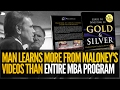 This Man Learned More From Mike Maloney's  Videos Than An Entire MBA Program