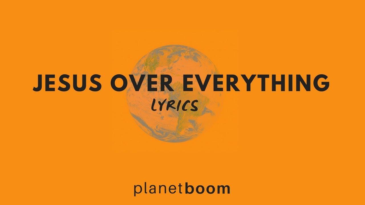 Jesus Over Everything Planetboom Lyrics Youtube