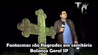 Baixar Fantasmas são flagrados em cemitério - Balanço Geral SP