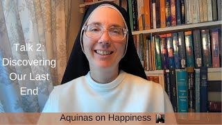 Aquinas on Happiness: Talk 2, Discovering Our Last End