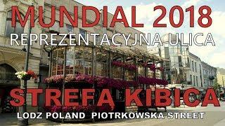 MUNDIAL 2018 - PIOTRKOWSKA - Reprezentacyjna ulica Łodzi Strefą Kibica