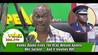 Kweku Baako Gives The REAL Reason Apeatu Was Sacked….And It Involves NDC