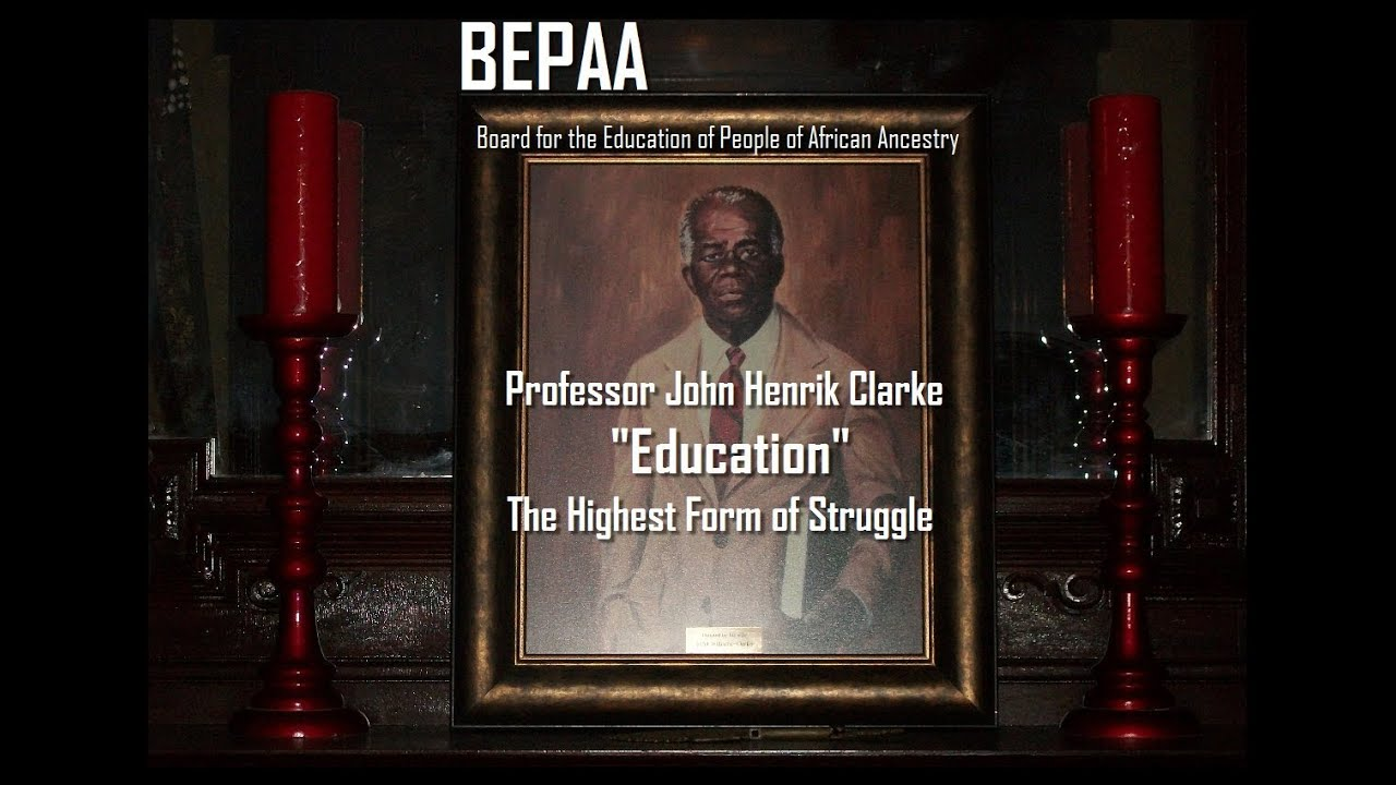 Professor John Henrik Clarke Education, The Highest Form of Struggle