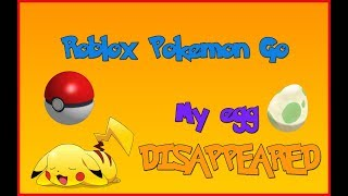 Roblox Pokemon Go - My Egg DISAPPEARED? Gameplay