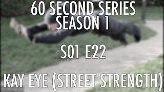 S01E22 Kay Eye (Street Strength) x UK Calisthenics x 60 Second Series