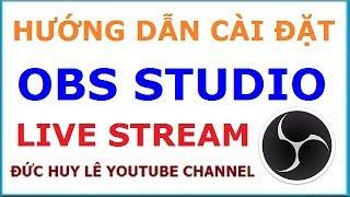 Hướng dẫn cài đặt phần mềm OBS Studio để livestream trên youtube, facebook