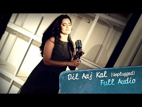 Dil Aaj Kal Unplugged - Full Audio Song -...