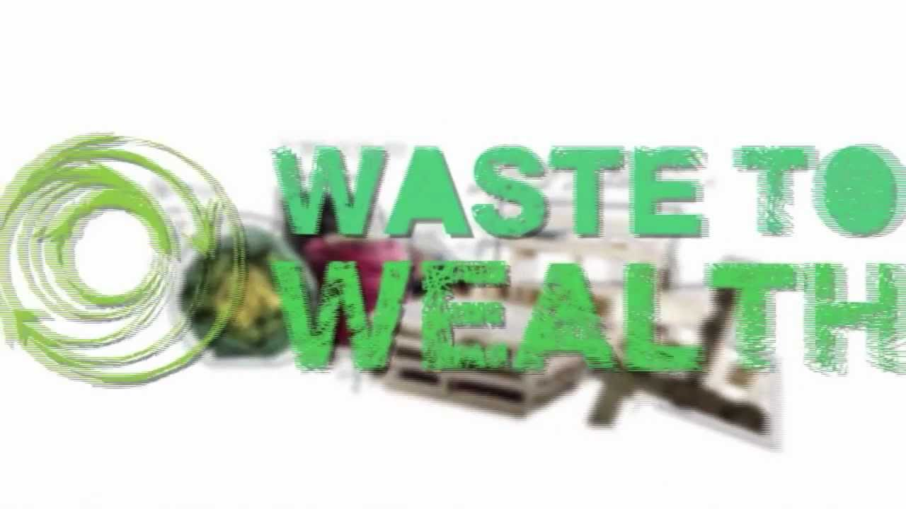 Waste to wealth youtube for Easy wealth out of waste