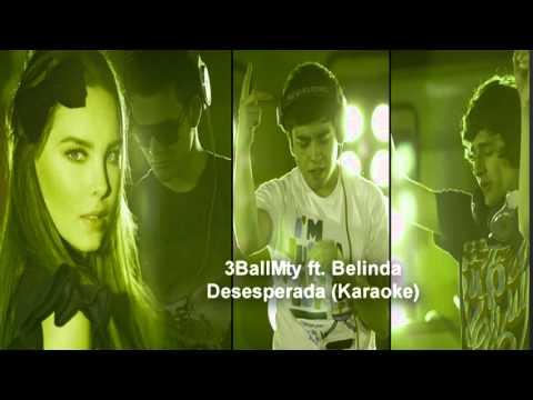 3BallMty - Desesperada ft Belinda (Karaoke)