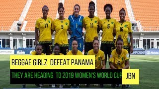 Reggae Girlz defeat Panama, head to 2019 Women's World Cup/JBN