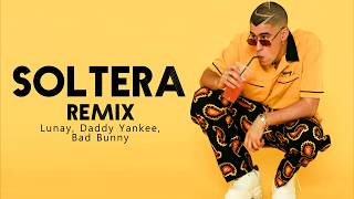 Soltera Remix - Lunay X Daddy Yankee X Bad Bunny (Letra) ♪