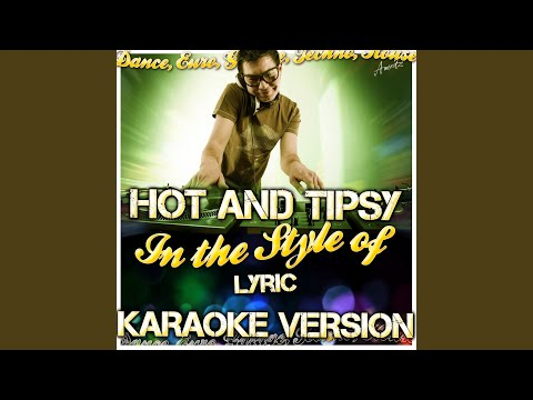Hot and Tipsy (In the Style of Lyric) (Karaoke Version)