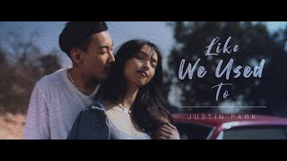 JUSTIN PARK - LIKE WE USED TO [OFFICIAL MV]