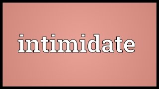 Intimidate Meaning
