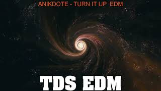ANIKDOTE - TURN IT UP  EDM | TDS EDM