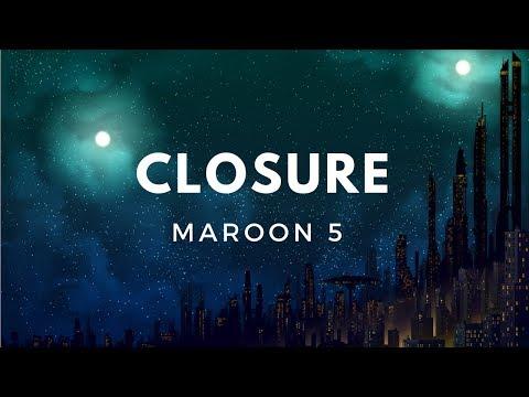 Maroon 5 - Closure (Lyrics)