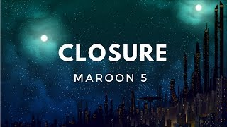 Maroon 5 - Closure (Lyrics)