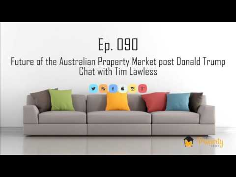 Ep. 90 | Future of the Australian Property Market post Donald Trump - Chat with Tim Lawless