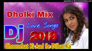 Ghoonghat Ki Aad Se Dilbar Ka [Love Song_Dholki Mix] 2018 Dj Song