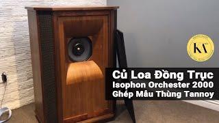 Loa Isophon Orchester 2000 DIY Mẫu Thùng Tannoy (HIỆN HÀNG CÓ SẴN)