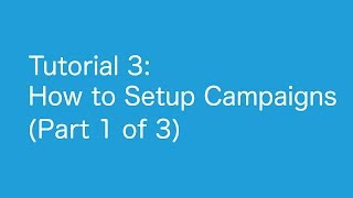 Tutorial 3: How to Setup Campaigns (Part 1 of 3)