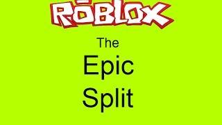 Roblox: The Epic Split Feat
