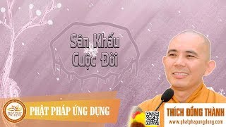 Sân Khấu Cuộc Đời (KT80) - Thầy Thích Đồng Thành 2017