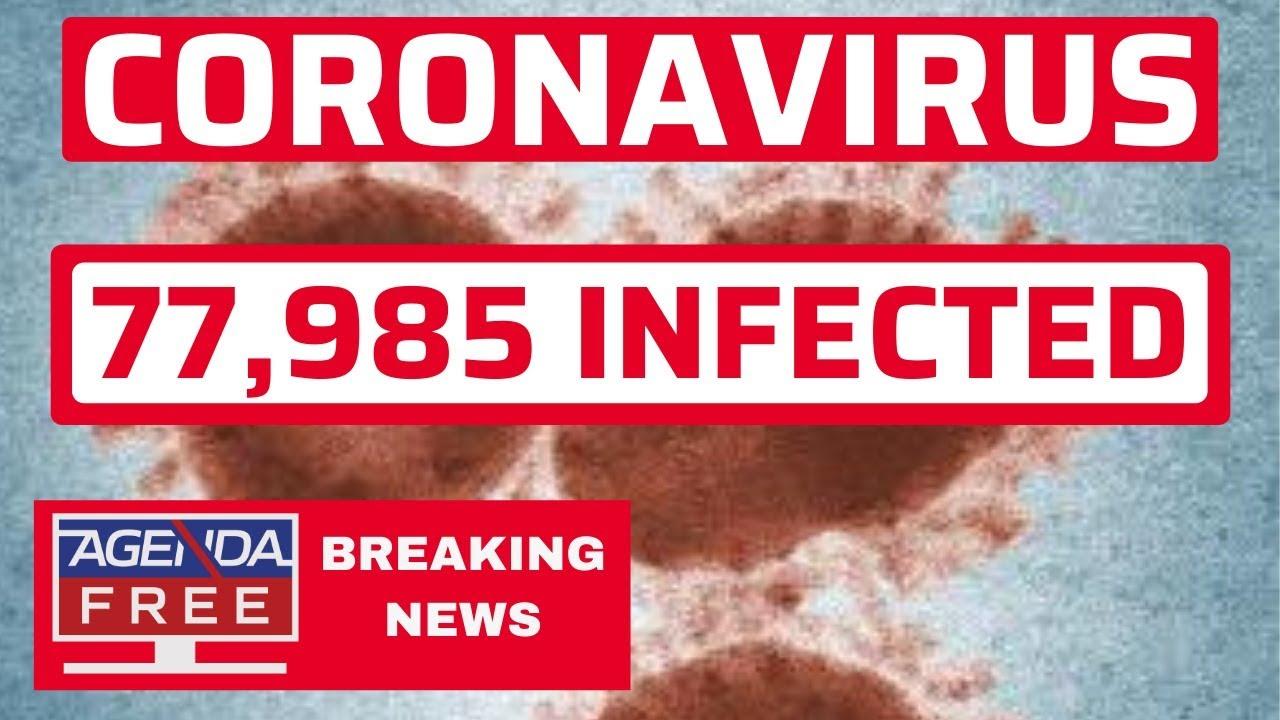 Coronavirus Outbreak: 77,985 Cases - LIVE BREAKING NEWS VIRUS COVERAGE