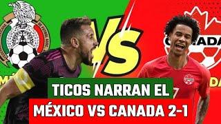 ASÍ NARRÓ COSTA RICA LOS GOLES DEL MÉXICO VS CANADÁ | COPA ORO | 2-1