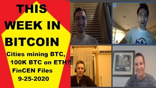 This week in Bitcoin- 9-25-2020- Cities mining BTC, 100K BTC on Ethereum? FinCEN Files, Dave...