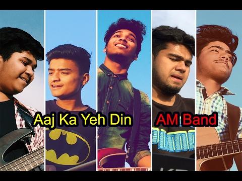 Aaghaaz - Aaj Ka Yeh Din Cover By AM Band