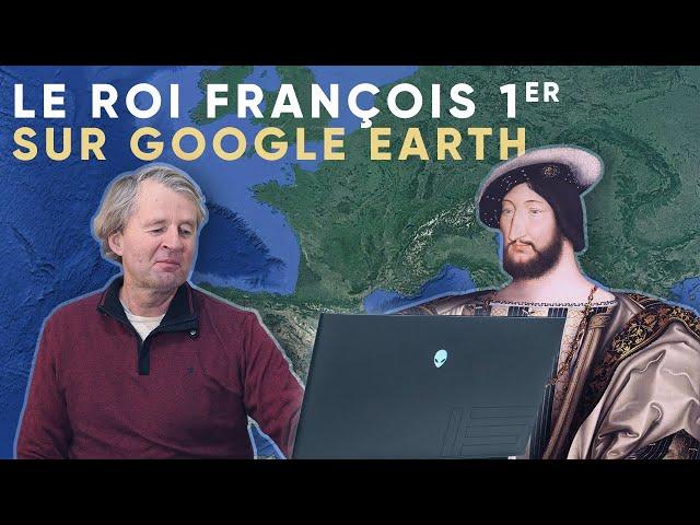 Le roi François 1er-Ses châteaux sur Google-Earth.