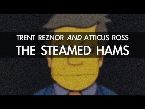 Steamed Hams but it's scored by Trent Reznor And Atticus Ross (Nine Inch Nails) mp3