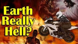 Hell On Earth - Could Earth Really Be Hell? Is Earth Hell?