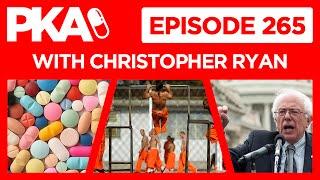 PKA 265 w/ Christopher Ryan Prison Stories, Placebo Effect, Bernie Sanders