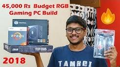 45,000 Rs Budget RGB Gaming PC Build 2018 !!