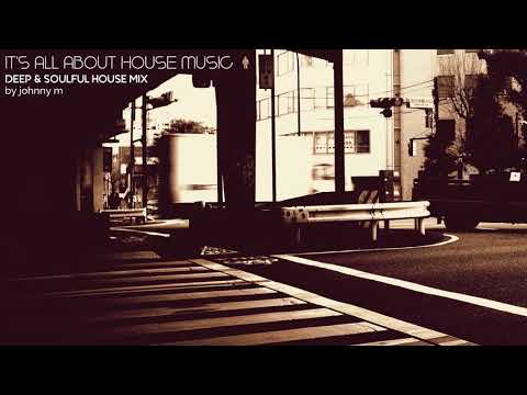 It's All About House Music | Deep & Soulful House | 2017 Mixed By Johnny M