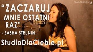 Zaczaruj Mnie Ostatni Raz - Sasha Strunin (cover by Monika Konopka)