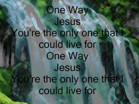 One Way Jesus With Lyrics