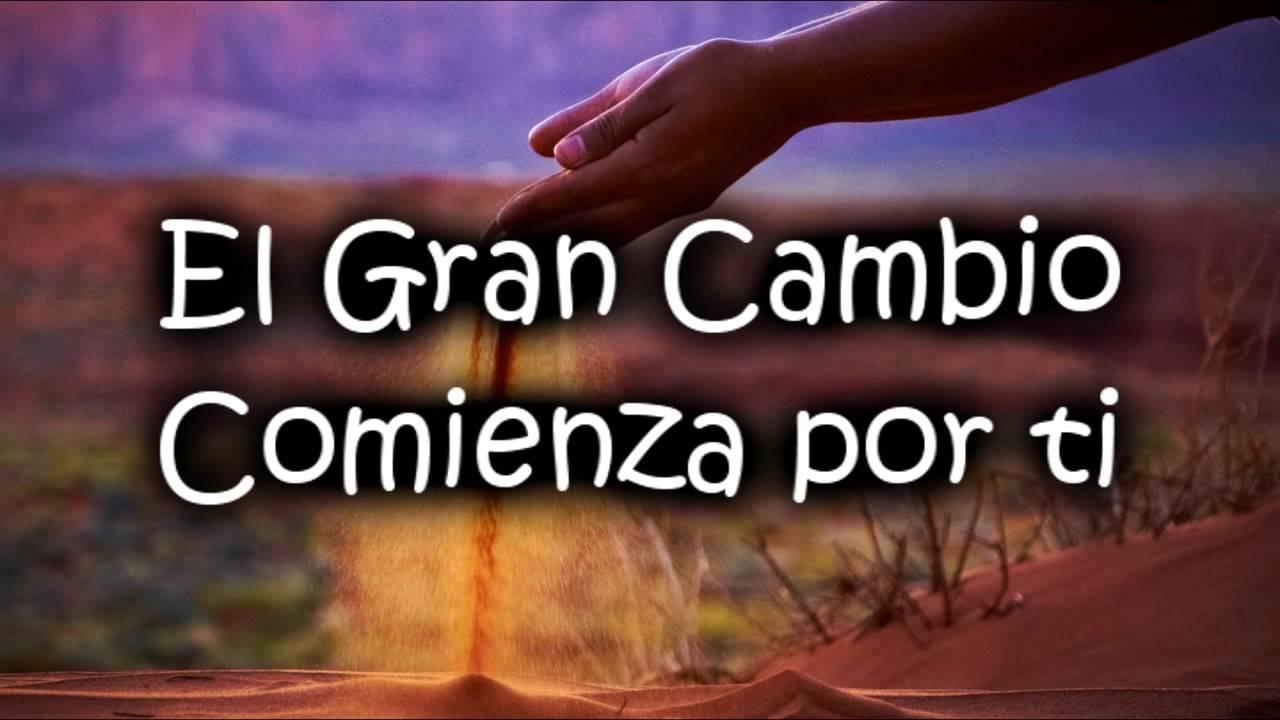 El Gran Cambio  Comienza por ti - YouTube 932761586d0a