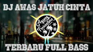 Dj Awas Jatuh Cinta - Armada Remix | Agung Tresnation Remix