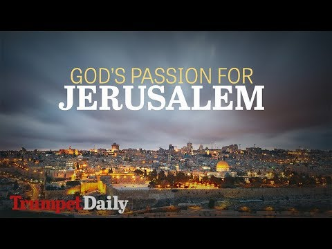 God's Passion for Jerusalem | The Trumpet Daily