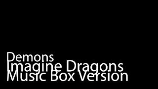 Demons (Music Box Version) - Imagine Dragons