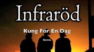 Infraröd - Kung För En Dag (Demo)