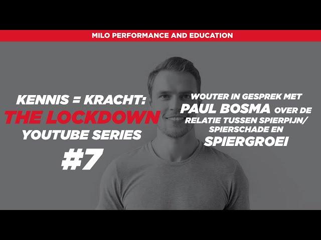 Kennis = Kracht: The Lockdown #7 Paul Bosma over de relatie spierpijn/spierschade en spiergroei