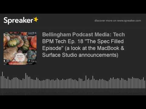 "BPM Tech Ep. 18 ""The Spec Filled Episode"" (a look at the MacBook & Surface Studio announcements)"