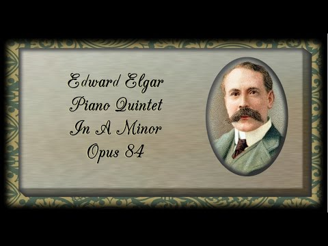 Elgar - Piano Quintet in A Minor, Opus 84